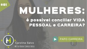 MULHERES: É POSSÍVEL CONCILIAR VIDA PESSOAL E CARREIRA?