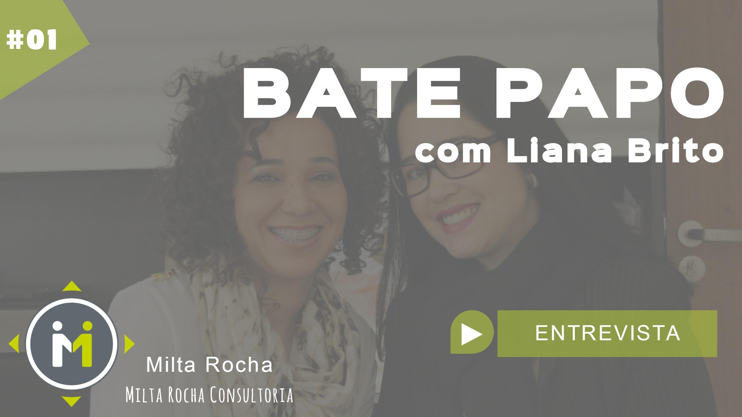 Bate Papo Milta Rocha com Liana Brito